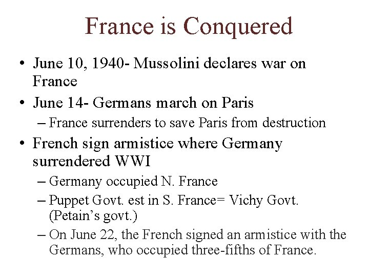 France is Conquered • June 10, 1940 - Mussolini declares war on France •