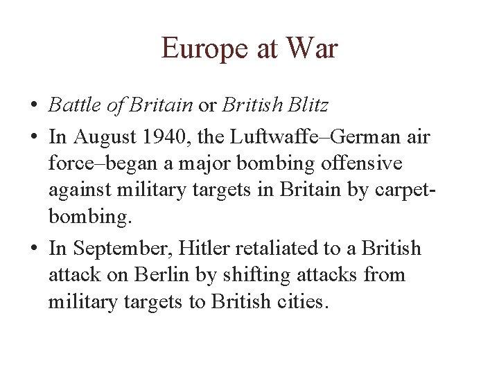 Europe at War • Battle of Britain or British Blitz • In August 1940,