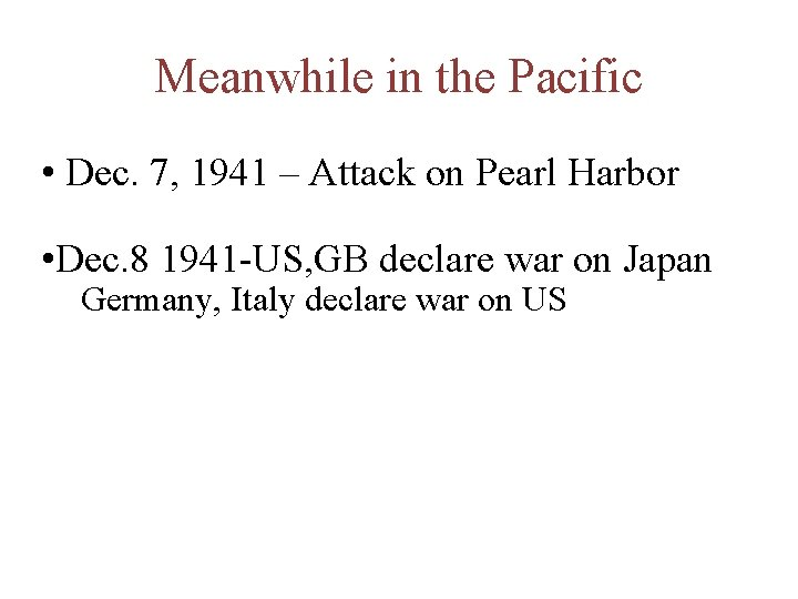 Meanwhile in the Pacific • Dec. 7, 1941 – Attack on Pearl Harbor •