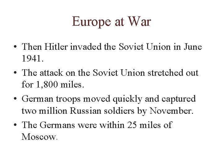 Europe at War • Then Hitler invaded the Soviet Union in June 1941. •