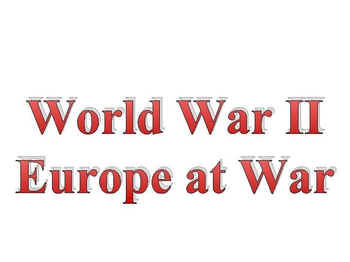 World War II Europe at War