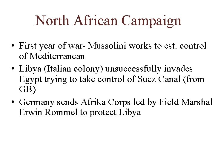 North African Campaign • First year of war- Mussolini works to est. control of