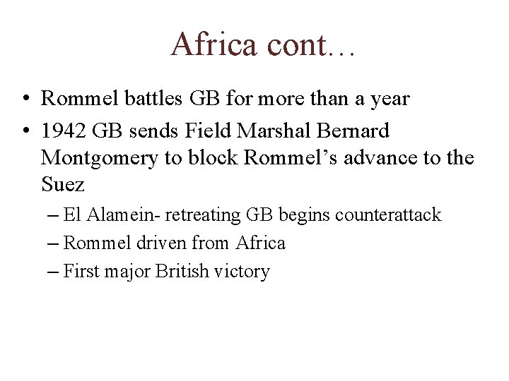 Africa cont… • Rommel battles GB for more than a year • 1942 GB