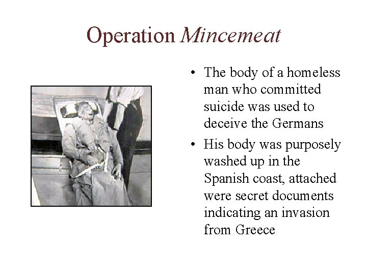 Operation Mincemeat • The body of a homeless man who committed suicide was used