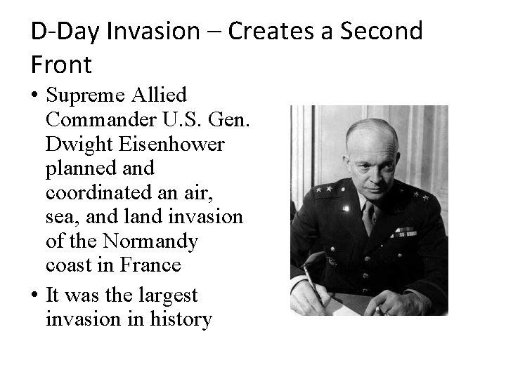 D-Day Invasion – Creates a Second Front • Supreme Allied Commander U. S. Gen.