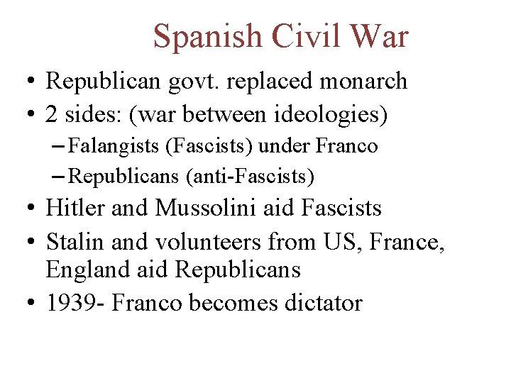 Spanish Civil War • Republican govt. replaced monarch • 2 sides: (war between ideologies)