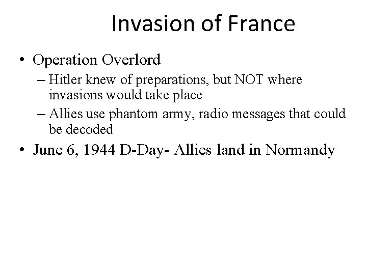 Invasion of France • Operation Overlord – Hitler knew of preparations, but NOT where