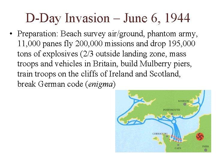 D-Day Invasion – June 6, 1944 • Preparation: Beach survey air/ground, phantom army, 11,