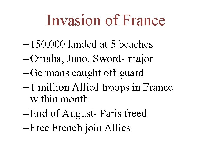 Invasion of France – 150, 000 landed at 5 beaches – Omaha, Juno, Sword-