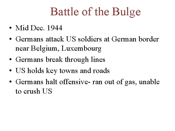 Battle of the Bulge • Mid Dec. 1944 • Germans attack US soldiers at