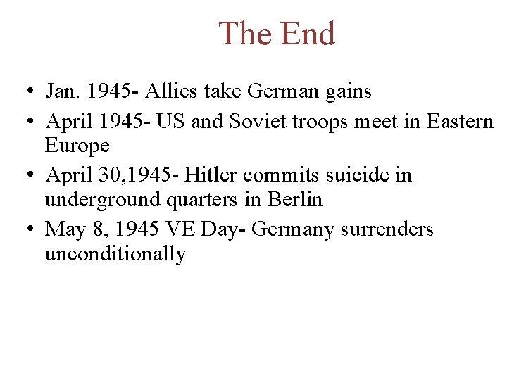 The End • Jan. 1945 - Allies take German gains • April 1945 -