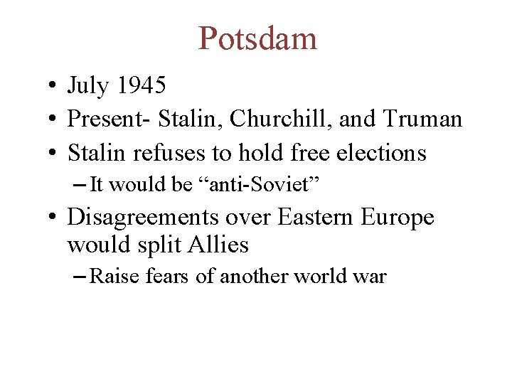 Potsdam • July 1945 • Present- Stalin, Churchill, and Truman • Stalin refuses to