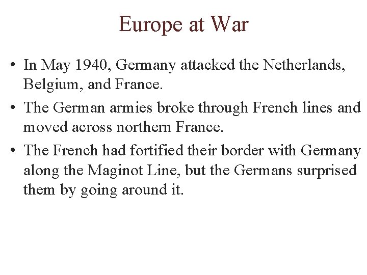 Europe at War • In May 1940, Germany attacked the Netherlands, Belgium, and France.