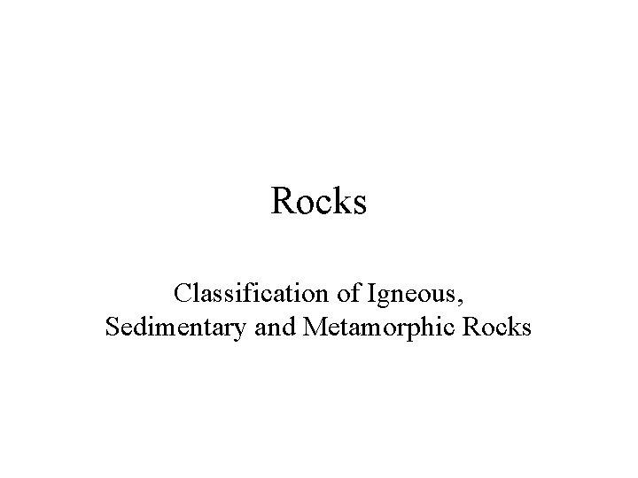Rocks Classification of Igneous, Sedimentary and Metamorphic Rocks