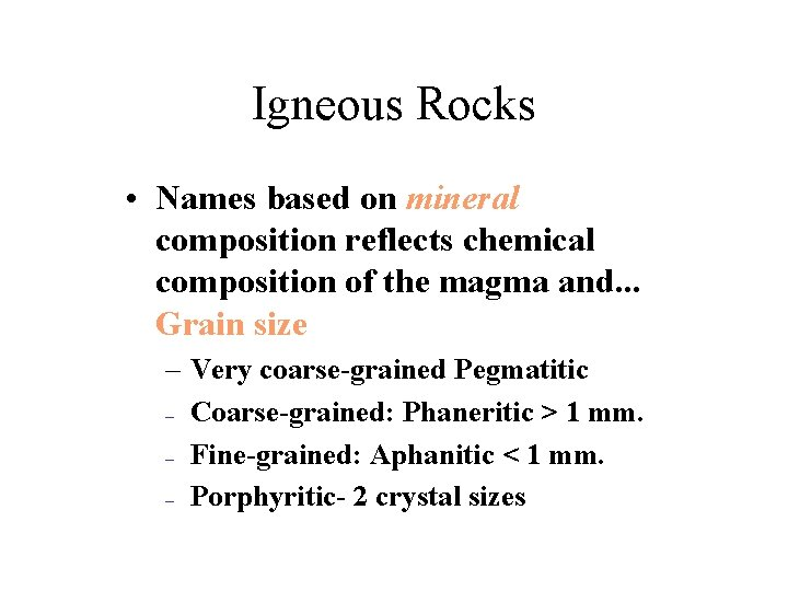 Igneous Rocks • Names based on mineral composition reflects chemical composition of the magma