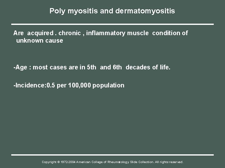 Poly myositis and dermatomyositis Are acquired. chronic , inflammatory muscle condition of unknown cause