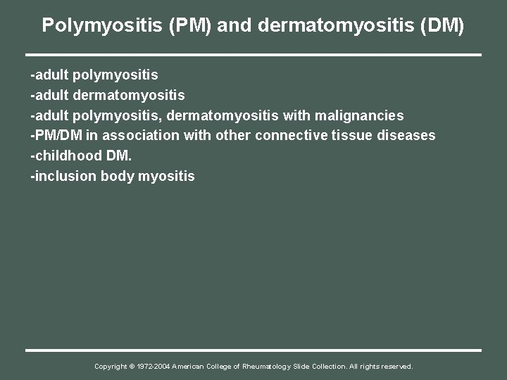 Polymyositis (PM) and dermatomyositis (DM) -adult polymyositis -adult dermatomyositis -adult polymyositis, dermatomyositis with malignancies