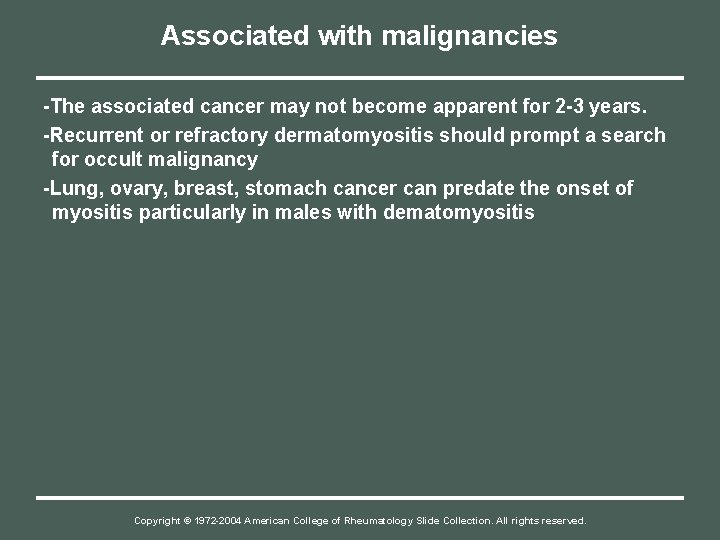 Associated with malignancies -The associated cancer may not become apparent for 2 -3 years.