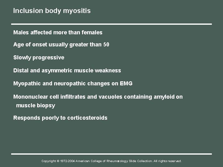 Inclusion body myositis Males affected more than females Age of onset usually greater than