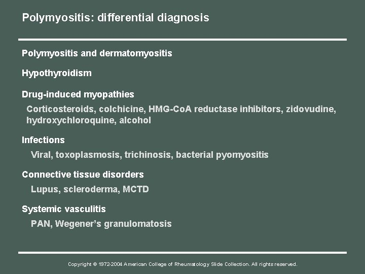 Polymyositis: differential diagnosis Polymyositis and dermatomyositis Hypothyroidism Drug-induced myopathies Corticosteroids, colchicine, HMG-Co. A reductase