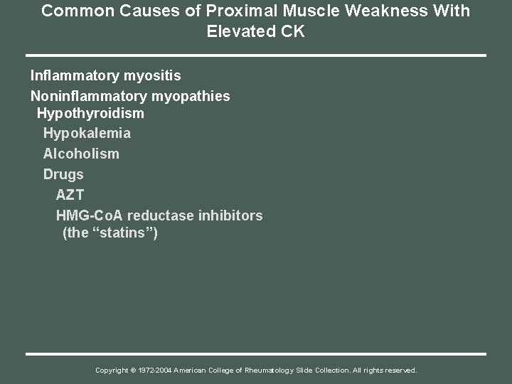 Common Causes of Proximal Muscle Weakness With Elevated CK Inflammatory myositis Noninflammatory myopathies Hypothyroidism