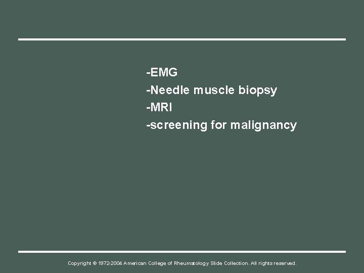 -EMG -Needle muscle biopsy -MRI -screening for malignancy Copyright © 1972 -2004 American College