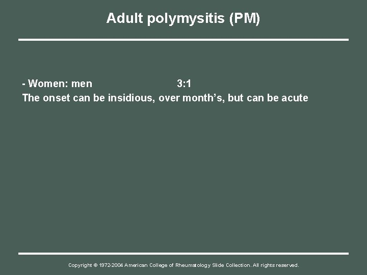 Adult polymysitis (PM) - Women: men 3: 1 The onset can be insidious, over