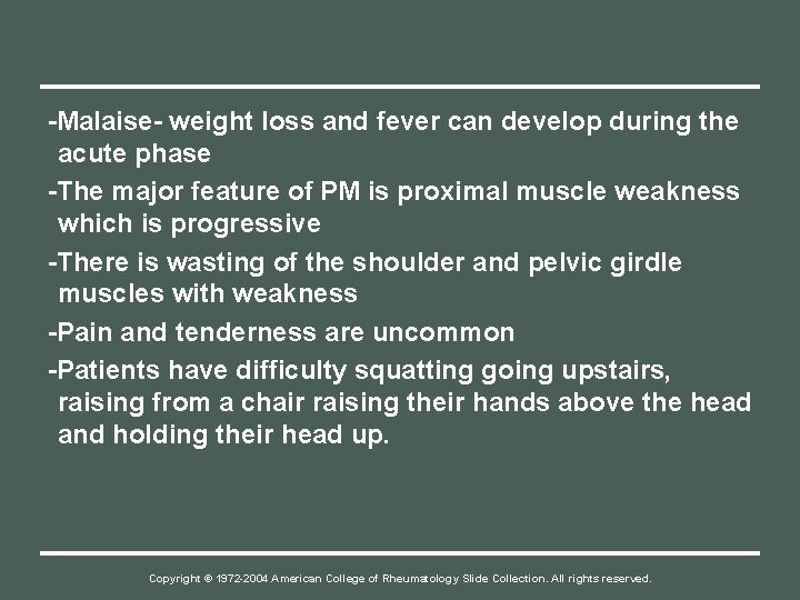 -Malaise- weight loss and fever can develop during the acute phase -The major feature