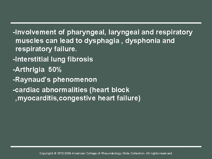 -Involvement of pharyngeal, laryngeal and respiratory muscles can lead to dysphagia , dysphonia and
