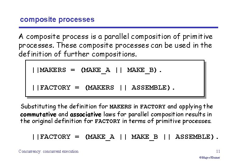 composite processes A composite process is a parallel composition of primitive processes. These composite