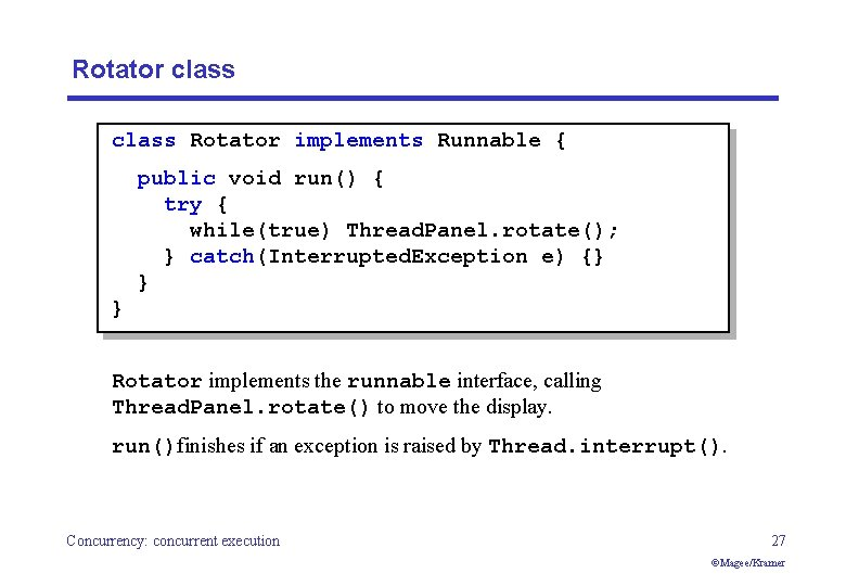 Rotator class Rotator implements Runnable { public void run() { try { while(true) Thread.