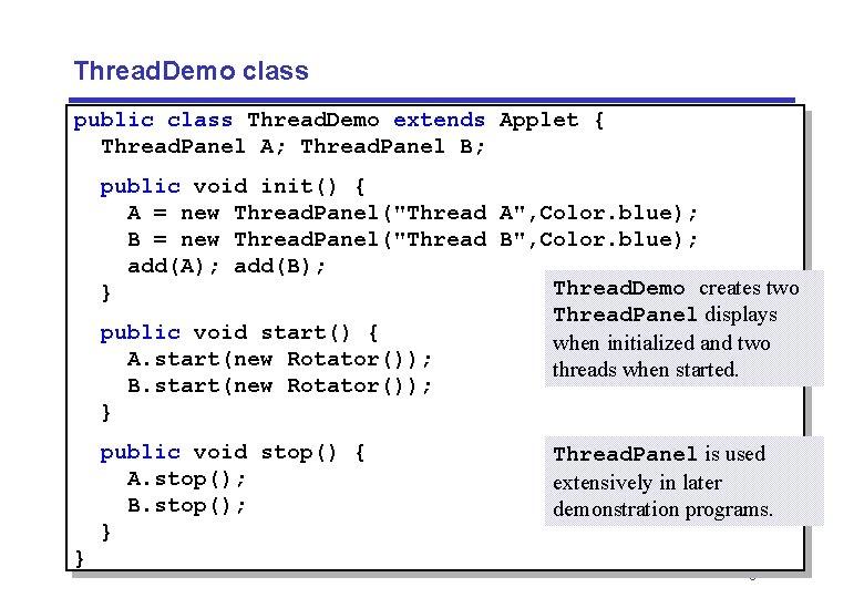 Thread. Demo class public class Thread. Demo extends Applet { Thread. Panel A; Thread.