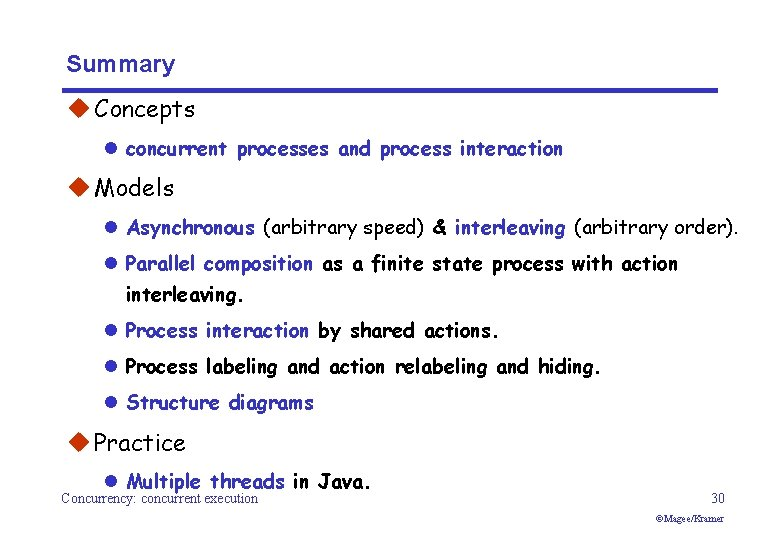 Summary u Concepts l concurrent processes and process interaction u Models l Asynchronous (arbitrary