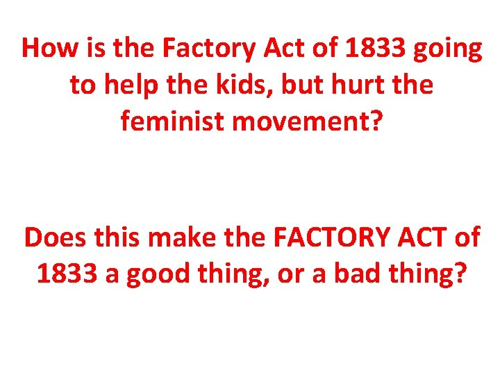 How is the Factory Act of 1833 going to help the kids, but hurt