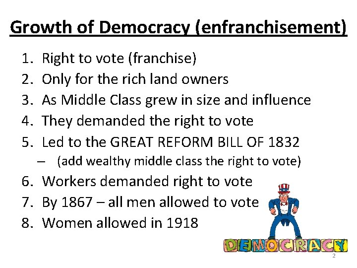 Growth of Democracy (enfranchisement) 1. 2. 3. 4. 5. Right to vote (franchise) Only