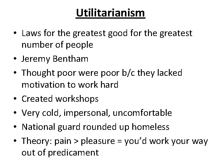 Utilitarianism • Laws for the greatest good for the greatest number of people •