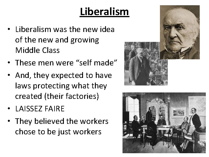 Liberalism • Liberalism was the new idea of the new and growing Middle Class