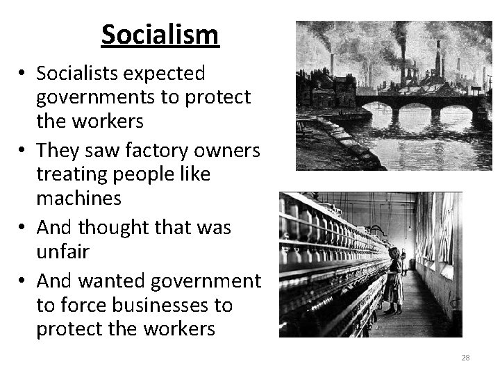 Socialism • Socialists expected governments to protect the workers • They saw factory owners