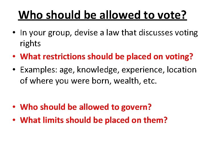 Who should be allowed to vote? • In your group, devise a law that