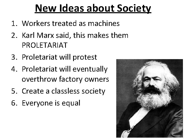 New Ideas about Society 1. Workers treated as machines 2. Karl Marx said, this