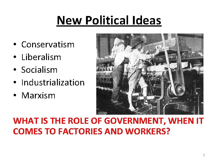 New Political Ideas • • • Conservatism Liberalism Socialism Industrialization Marxism WHAT IS THE