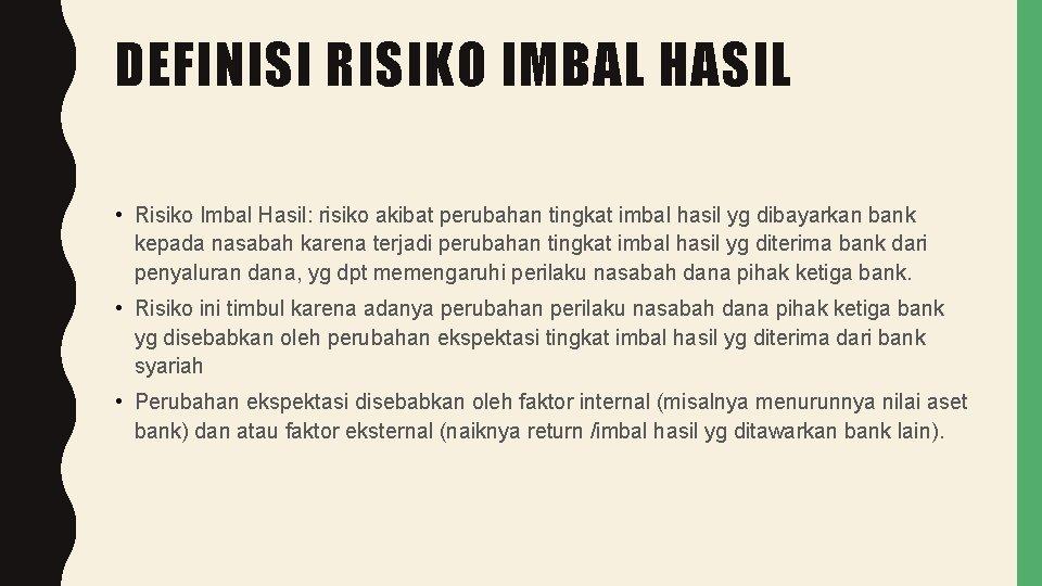 DEFINISI RISIKO IMBAL HASIL • Risiko Imbal Hasil: risiko akibat perubahan tingkat imbal hasil