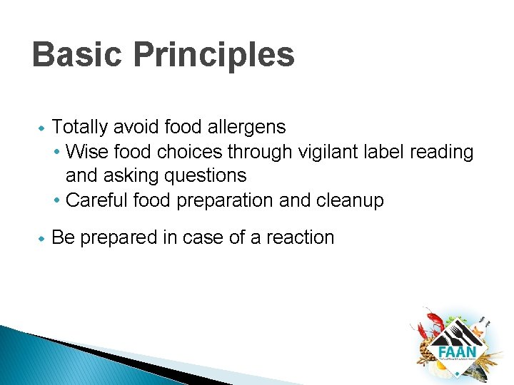 Basic Principles w Totally avoid food allergens • Wise food choices through vigilant label