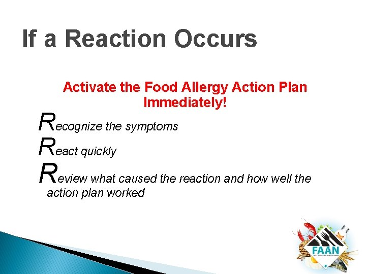 If a Reaction Occurs Activate the Food Allergy Action Plan Immediately! Recognize the symptoms