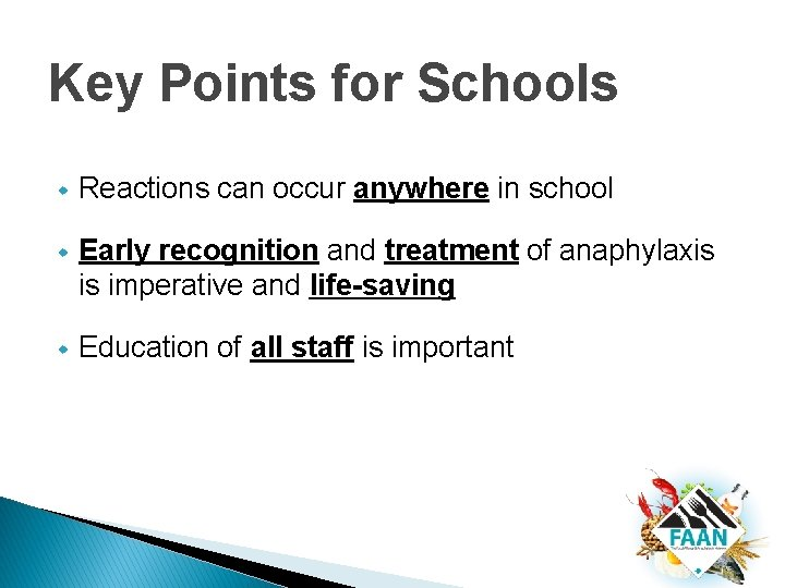 Key Points for Schools w Reactions can occur anywhere in school w Early recognition