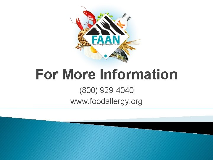For More Information (800) 929 -4040 www. foodallergy. org