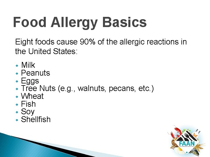 Food Allergy Basics Eight foods cause 90% of the allergic reactions in the United