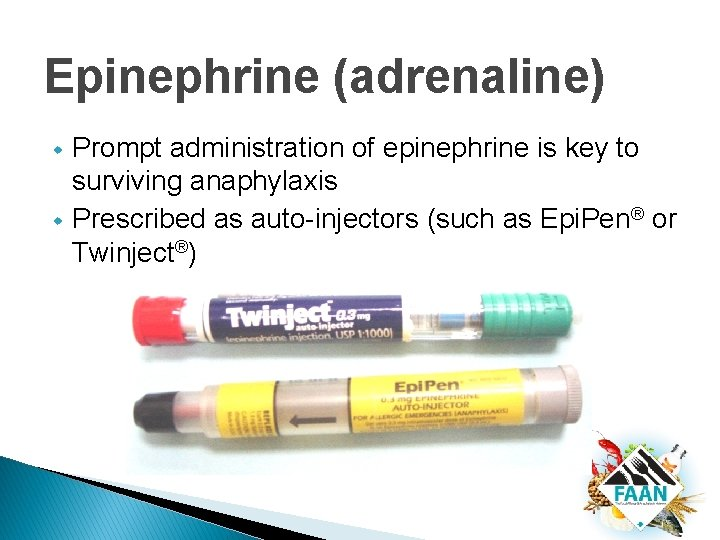 Epinephrine (adrenaline) w w Prompt administration of epinephrine is key to surviving anaphylaxis Prescribed