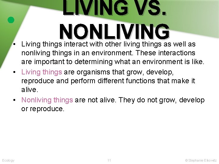 LIVING VS. NONLIVING • Living things interact with other living things as well as