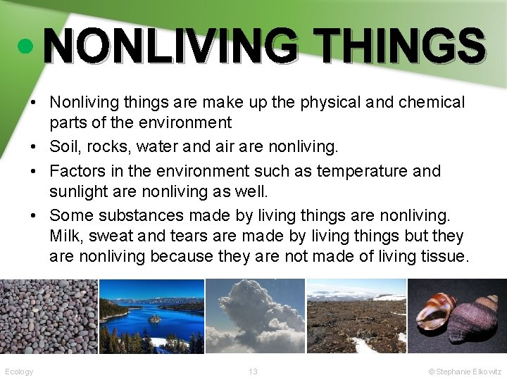 NONLIVING THINGS • Nonliving things are make up the physical and chemical parts of